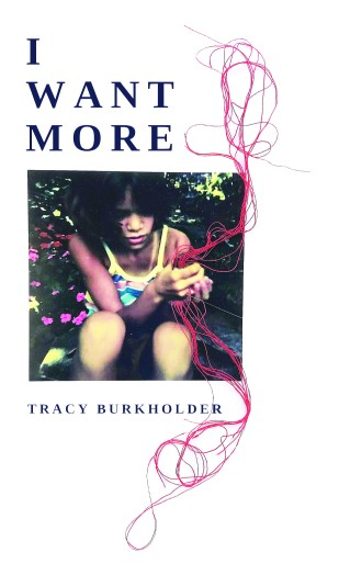 Cover of I Want More by Tracy Burkholder, writer living in Portland, OR